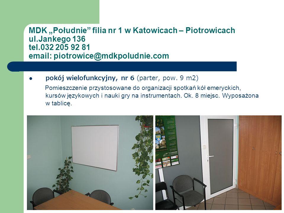 MDK Południe filia nr 1 w Katowicach – Piotrowicach ul.Jankego 136 tel.032 205 92 81 email: piotrowice@mdkpoludnie.com pokój wielofunkcyjny, nr 6 (par