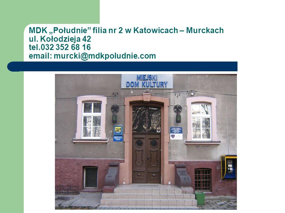 MDK Południe filia nr 2 w Katowicach – Murckach ul. Kołodzieja 42 tel.032 352 68 16 email: murcki@mdkpoludnie.com