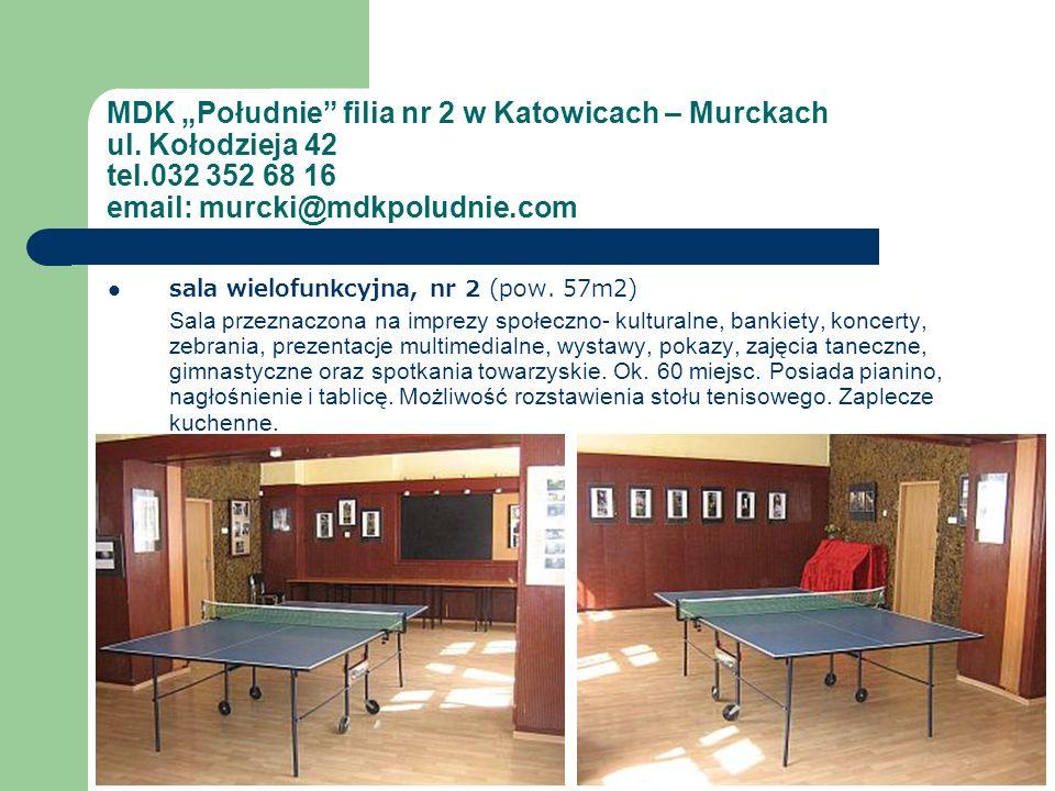 MDK Południe filia nr 2 w Katowicach – Murckach ul. Kołodzieja 42 tel.032 352 68 16 email: murcki@mdkpoludnie.com sala wielofunkcyjna, nr 2 (pow. 57m2