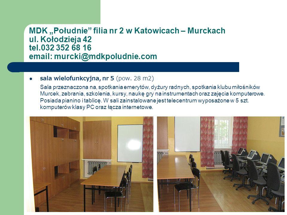 MDK Południe filia nr 2 w Katowicach – Murckach ul. Kołodzieja 42 tel.032 352 68 16 email: murcki@mdkpoludnie.com sala wielofunkcyjna, nr 5 (pow. 28 m