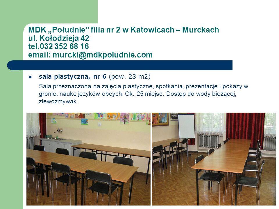 MDK Południe filia nr 2 w Katowicach – Murckach ul. Kołodzieja 42 tel.032 352 68 16 email: murcki@mdkpoludnie.com sala plastyczna, nr 6 (pow. 28 m2) S