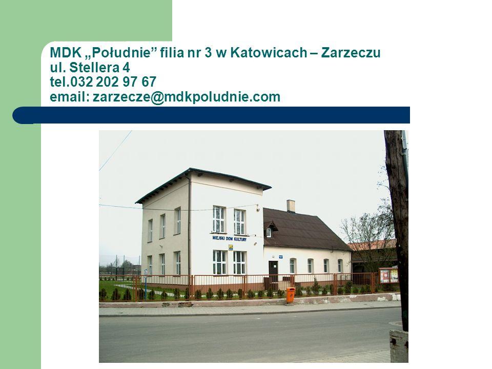MDK Południe filia nr 3 w Katowicach – Zarzeczu ul. Stellera 4 tel.032 202 97 67 email: zarzecze@mdkpoludnie.com