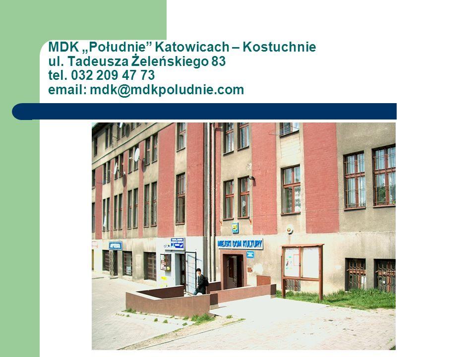 MDK Południe Katowicach – Kostuchnie ul. Tadeusza Żeleńskiego 83 tel. 032 209 47 73 email: mdk@mdkpoludnie.com