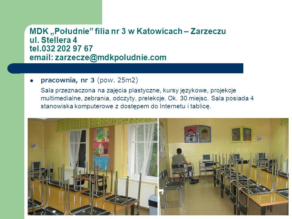 MDK Południe filia nr 3 w Katowicach – Zarzeczu ul. Stellera 4 tel.032 202 97 67 email: zarzecze@mdkpoludnie.com pracownia, nr 3 (pow. 25m2) Sala prze