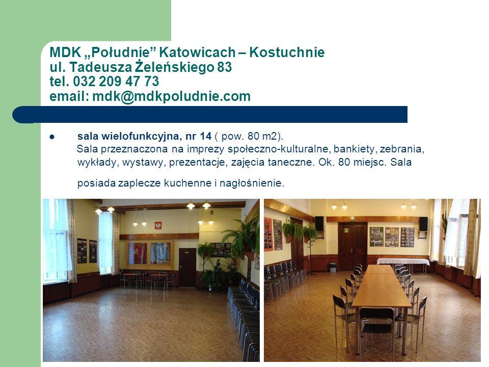 MDK Południe Katowicach – Kostuchnie ul. Tadeusza Żeleńskiego 83 tel. 032 209 47 73 email: mdk@mdkpoludnie.com sala wielofunkcyjna, nr 14 ( pow. 80 m2