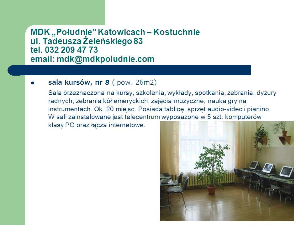 MDK Południe Katowicach – Kostuchnie ul. Tadeusza Żeleńskiego 83 tel. 032 209 47 73 email: mdk@mdkpoludnie.com sala kursów, nr 8 ( pow. 26m2) Sala prz