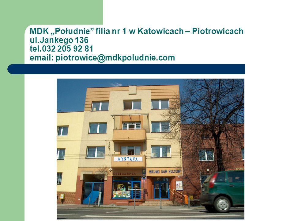MDK Południe filia nr 1 w Katowicach – Piotrowicach ul.Jankego 136 tel.032 205 92 81 email: piotrowice@mdkpoludnie.com