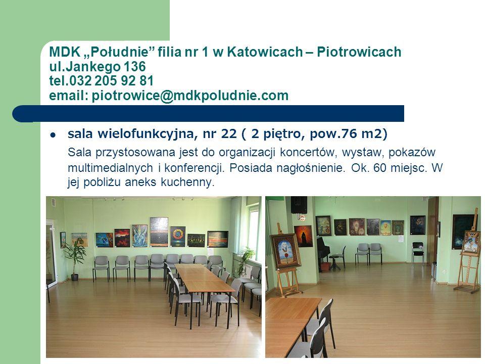 MDK Południe filia nr 1 w Katowicach – Piotrowicach ul.Jankego 136 tel.032 205 92 81 email: piotrowice@mdkpoludnie.com sala wielofunkcyjna, nr 22 ( 2