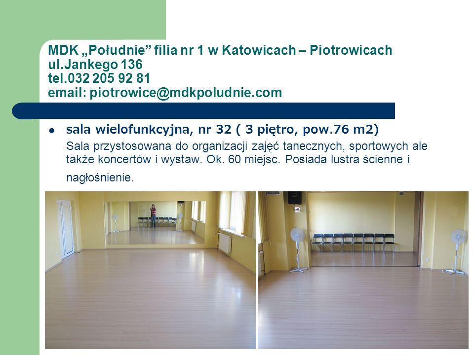 MDK Południe filia nr 1 w Katowicach – Piotrowicach ul.Jankego 136 tel.032 205 92 81 email: piotrowice@mdkpoludnie.com sala wielofunkcyjna, nr 32 ( 3