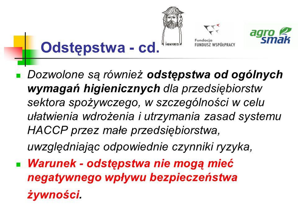 Odstępstwa - cd. Dozwolone są również odstępstwa od ogólnych wymagań higienicznych dla przedsiębiorstw sektora spożywczego, w szczególności w celu uła