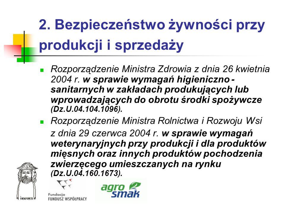 2. Bezpieczeństwo żywności przy produkcji i sprzedaży Rozporządzenie Ministra Zdrowia z dnia 26 kwietnia 2004 r. w sprawie wymagań higieniczno - sanit