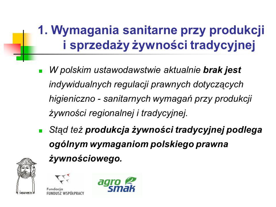 1. Wymagania sanitarne przy produkcji i sprzedaży żywności tradycyjnej W polskim ustawodawstwie aktualnie brak jest indywidualnych regulacji prawnych