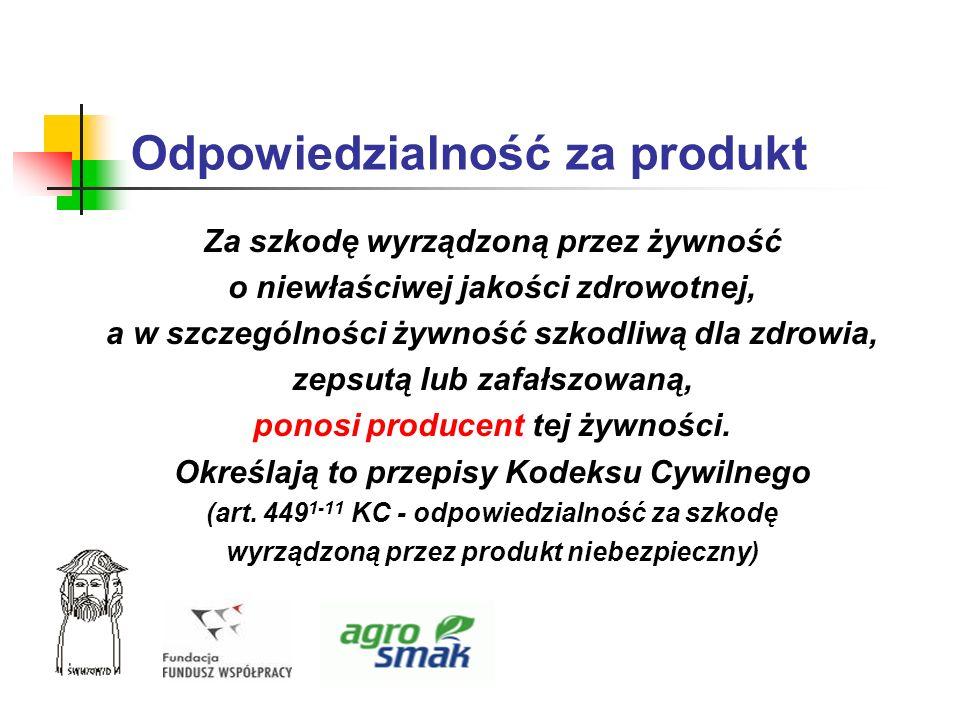 Odpowiedzialność za produkt Za szkodę wyrządzoną przez żywność o niewłaściwej jakości zdrowotnej, a w szczególności żywność szkodliwą dla zdrowia, zep