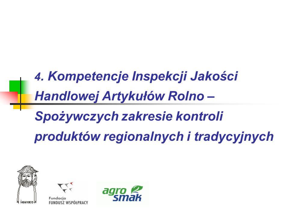 4. Kompetencje Inspekcji Jakości Handlowej Artykułów Rolno – Spożywczych zakresie kontroli produktów regionalnych i tradycyjnych