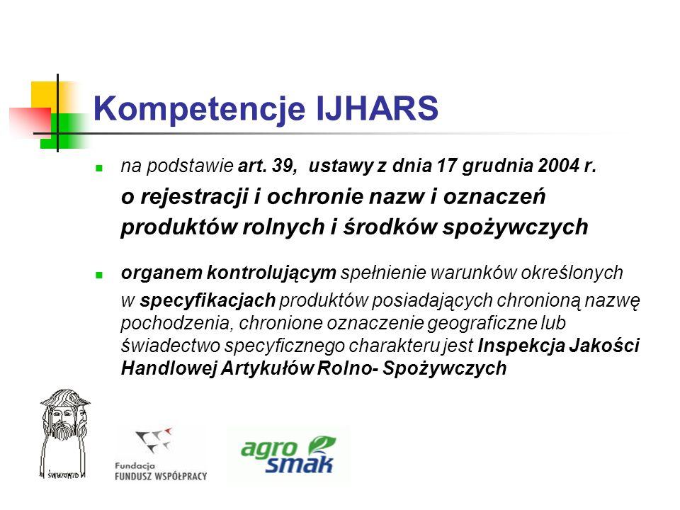 Kompetencje IJHARS na podstawie art. 39, ustawy z dnia 17 grudnia 2004 r. o rejestracji i ochronie nazw i oznaczeń produktów rolnych i środków spożywc