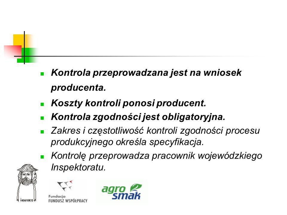 Kontrola przeprowadzana jest na wniosek producenta. Koszty kontroli ponosi producent. Kontrola zgodności jest obligatoryjna. Zakres i częstotliwość ko
