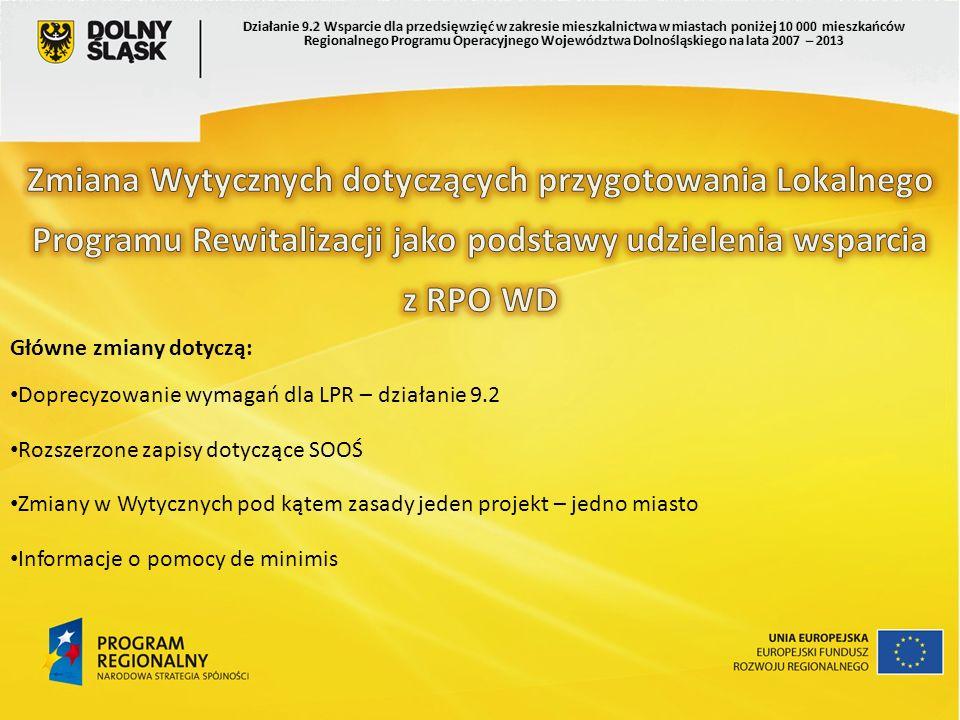 Główne zmiany dotyczą: Doprecyzowanie wymagań dla LPR – działanie 9.2 Rozszerzone zapisy dotyczące SOOŚ Zmiany w Wytycznych pod kątem zasady jeden projekt – jedno miasto Informacje o pomocy de minimis
