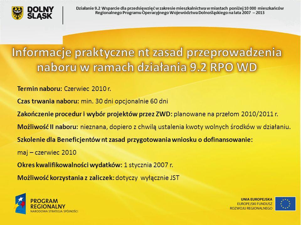 Termin naboru: Czerwiec 2010 r. Czas trwania naboru: min. 30 dni opcjonalnie 60 dni Zakończenie procedur i wybór projektów przez ZWD: planowane na prz