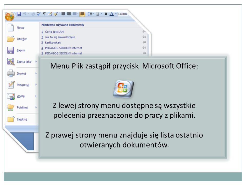 Menu Plik zastąpił przycisk Microsoft Office: Z lewej strony menu dostępne są wszystkie polecenia przeznaczone do pracy z plikami. Z prawej strony men