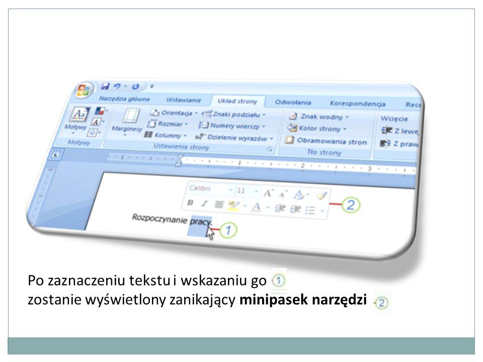 Po zaznaczeniu tekstu i wskazaniu go zostanie wyświetlony zanikający minipasek narzędzi