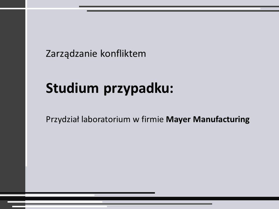 Zarządzanie konfliktem Studium przypadku: Przydział laboratorium w firmie Mayer Manufacturing