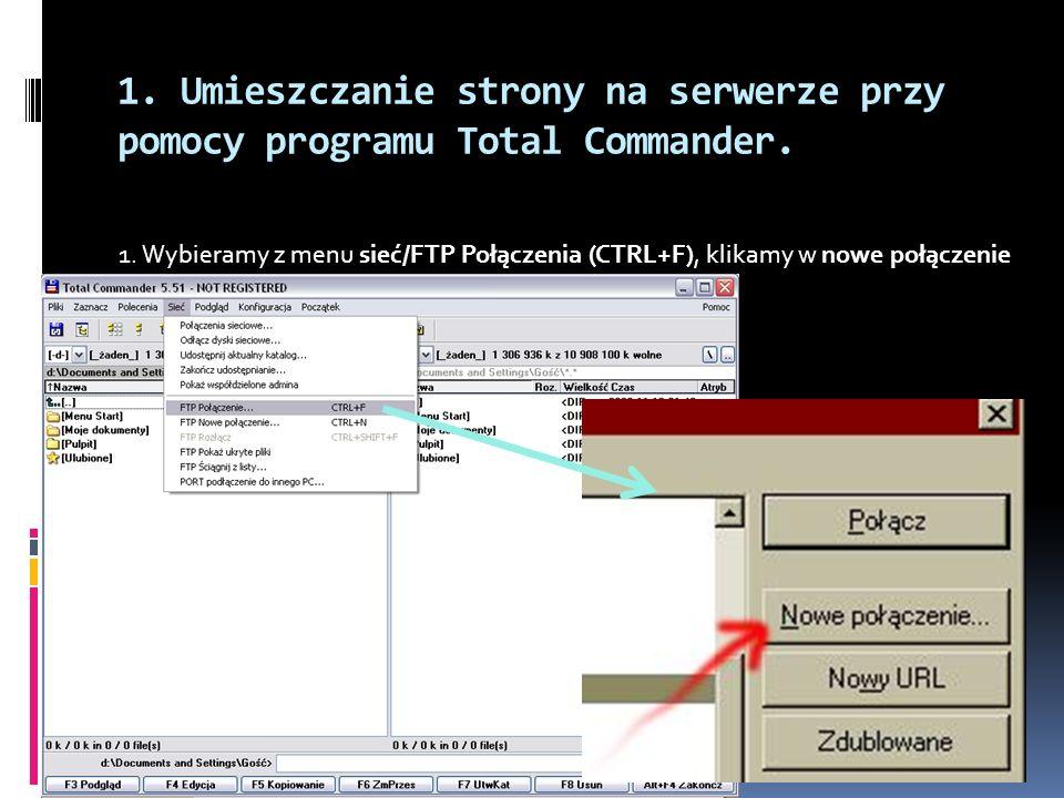 1. Umieszczanie strony na serwerze przy pomocy programu Total Commander. 1. Wybieramy z menu sieć/FTP Połączenia (CTRL+F), klikamy w nowe połączenie