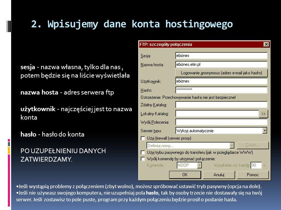 2. Wpisujemy dane konta hostingowego sesja - nazwa własna, tylko dla nas, potem będzie się na liście wyświetlała nazwa hosta - adres serwera ftp użytk