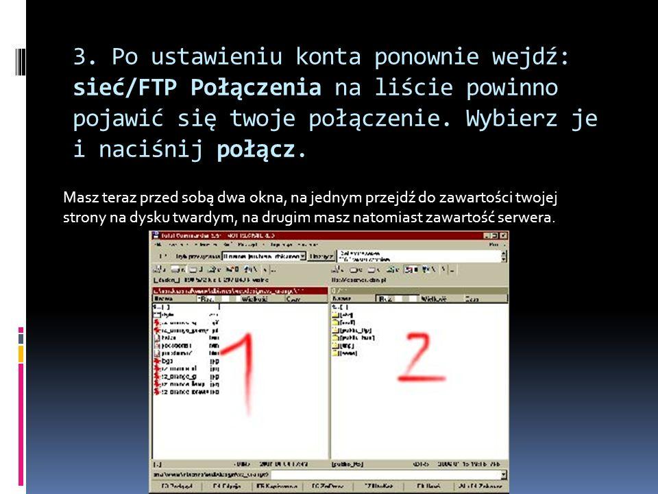 3. Po ustawieniu konta ponownie wejdź: sieć/FTP Połączenia na liście powinno pojawić się twoje połączenie. Wybierz je i naciśnij połącz. Masz teraz pr