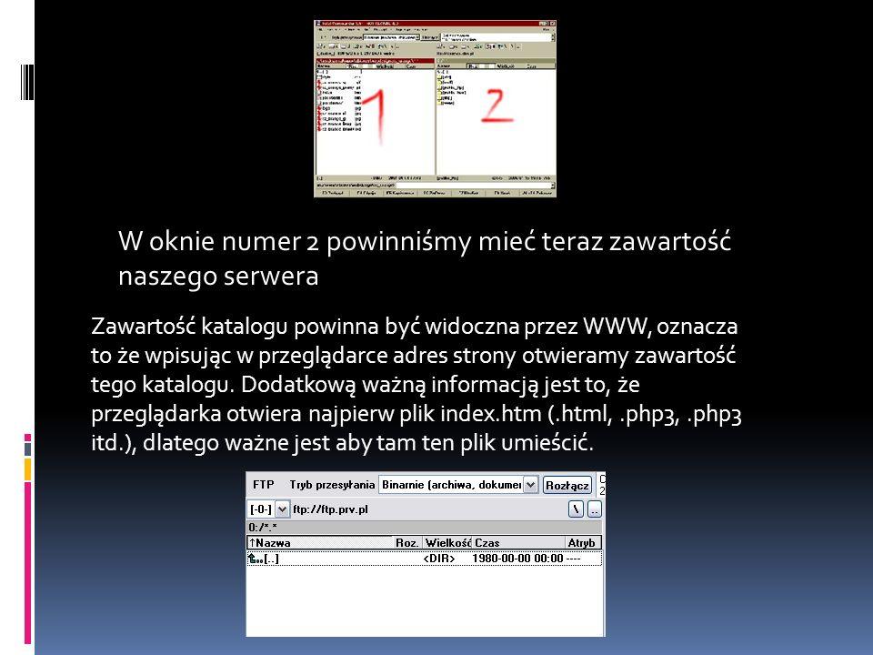 W oknie numer 2 powinniśmy mieć teraz zawartość naszego serwera Zawartość katalogu powinna być widoczna przez WWW, oznacza to że wpisując w przeglądar
