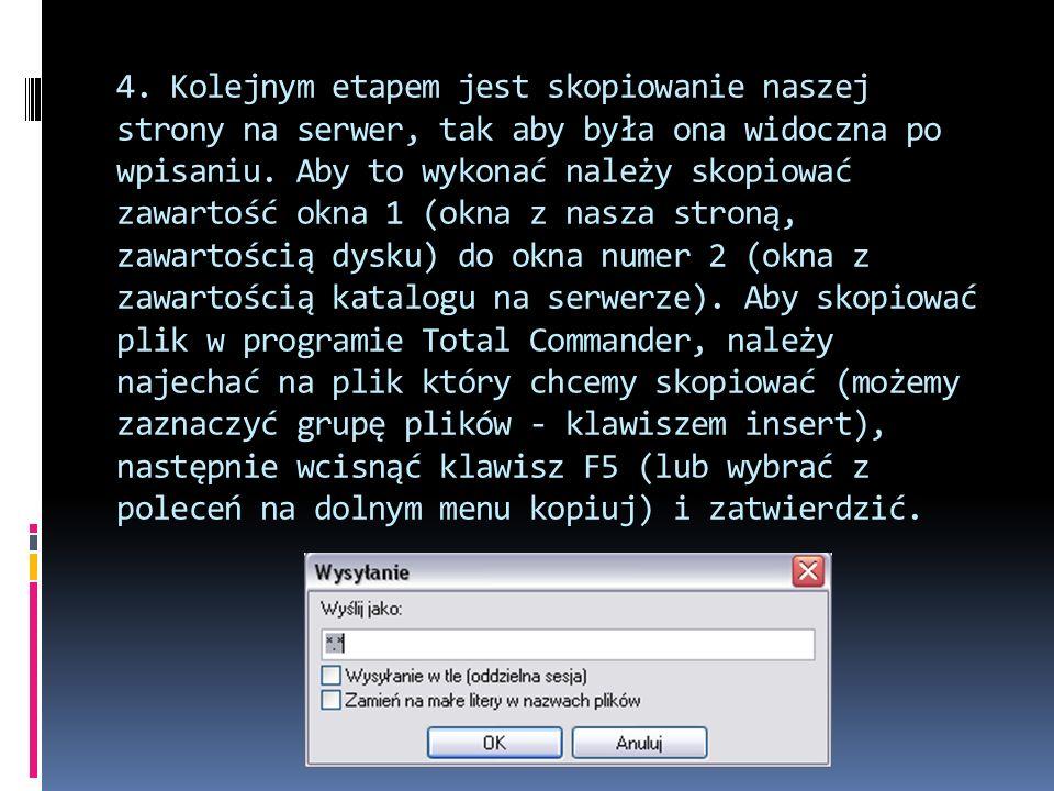 4. Kolejnym etapem jest skopiowanie naszej strony na serwer, tak aby była ona widoczna po wpisaniu. Aby to wykonać należy skopiować zawartość okna 1 (