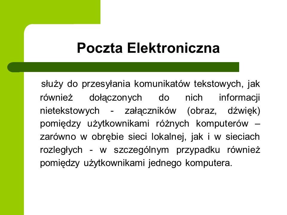 Poczta Elektroniczna służy do przesyłania komunikatów tekstowych, jak również dołączonych do nich informacji nietekstowych - załączników (obraz, dźwięk) pomiędzy użytkownikami różnych komputerów – zarówno w obrębie sieci lokalnej, jak i w sieciach rozległych - w szczególnym przypadku również pomiędzy użytkownikami jednego komputera.