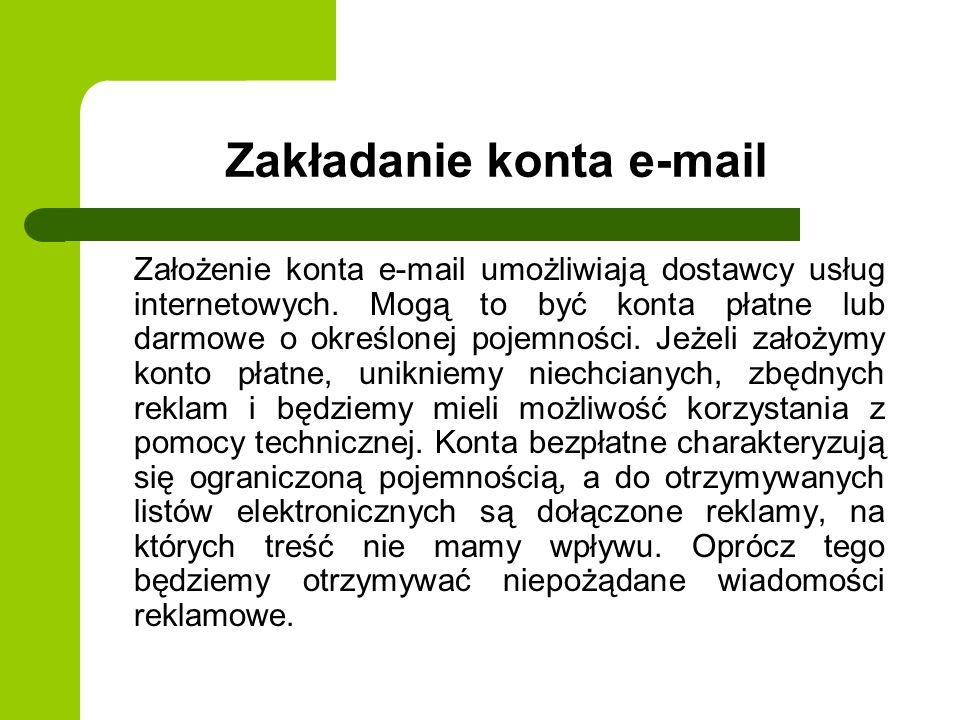 Zakładanie konta e-mail Założenie konta e-mail umożliwiają dostawcy usług internetowych.