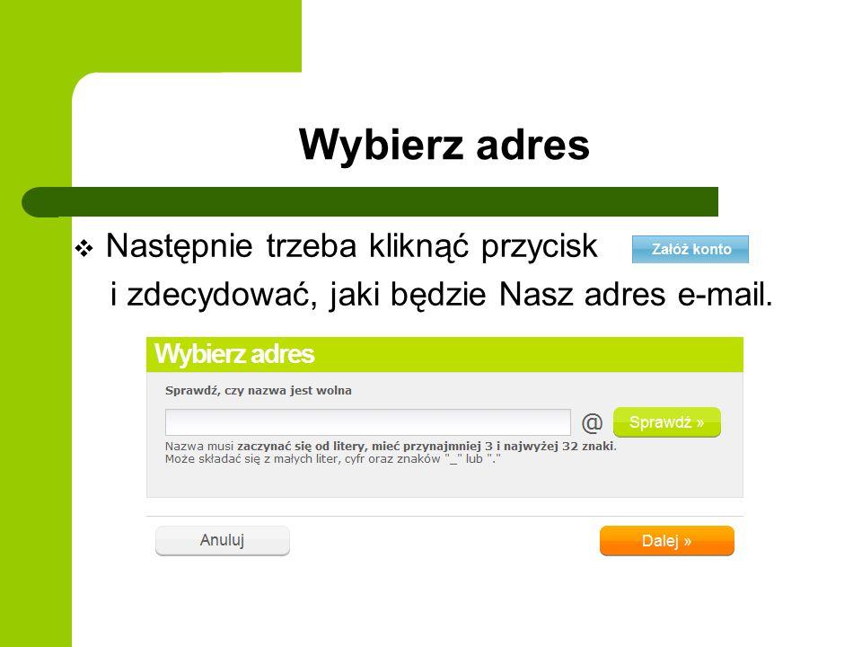 Wybierz adres Następnie trzeba kliknąć przycisk i zdecydować, jaki będzie Nasz adres e-mail.