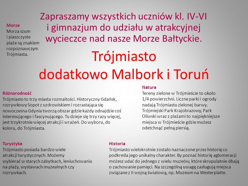 Trójmiasto dodatkowo Malbork i Toruń Zapraszamy wszystkich uczniów kl.