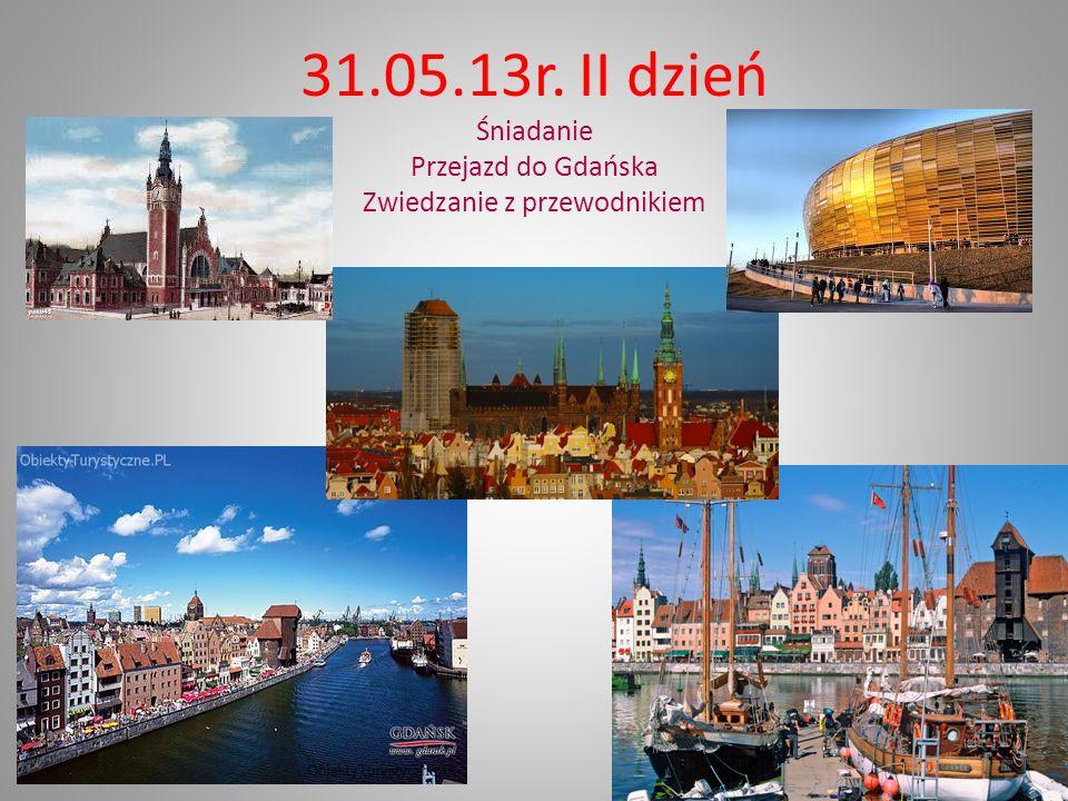 31.05.13r. II dzień Śniadanie Przejazd do Gdańska Zwiedzanie z przewodnikiem
