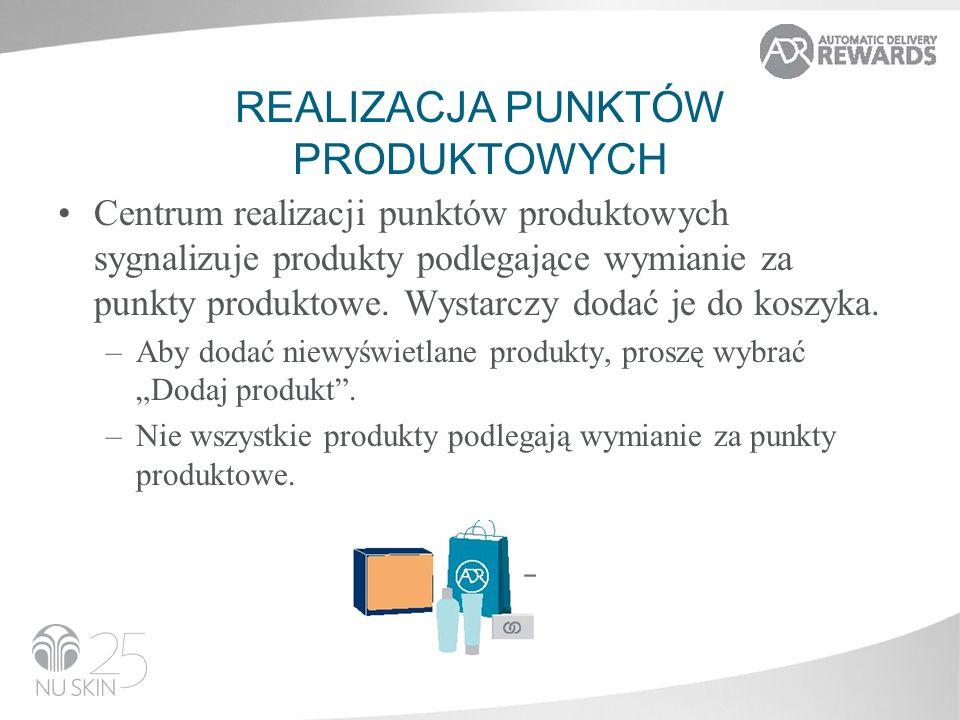 REALIZACJA PUNKTÓW PRODUKTOWYCH Centrum realizacji punktów produktowych sygnalizuje produkty podlegające wymianie za punkty produktowe.