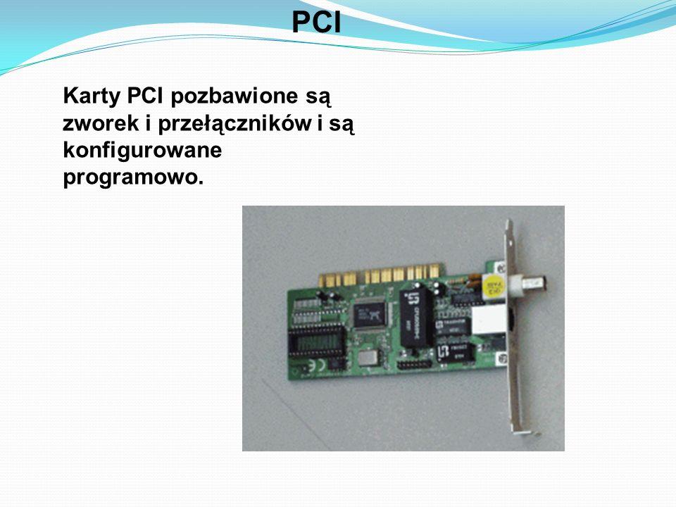 PCI Karty PCI pozbawione są zworek i przełączników i są konfigurowane programowo.