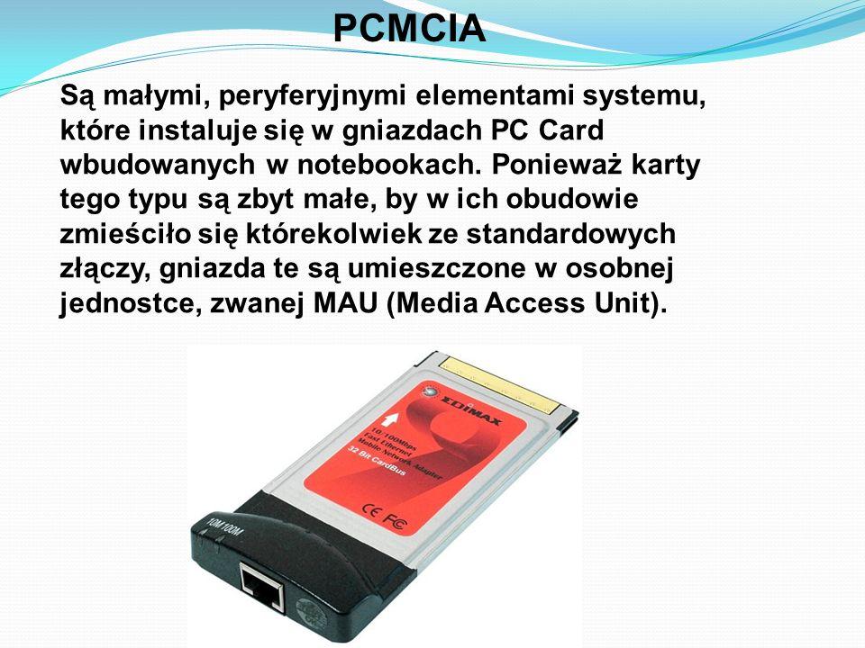 PCMCIA Są małymi, peryferyjnymi elementami systemu, które instaluje się w gniazdach PC Card wbudowanych w notebookach. Ponieważ karty tego typu są zby