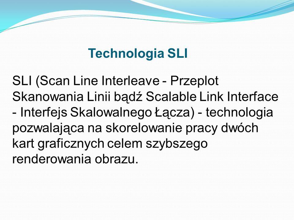 Technologia SLI SLI (Scan Line Interleave - Przeplot Skanowania Linii bądź Scalable Link Interface - Interfejs Skalowalnego Łącza) - technologia pozwa