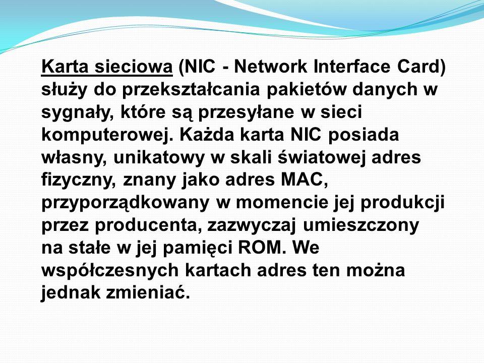 Karta sieciowa (NIC - Network Interface Card) służy do przekształcania pakietów danych w sygnały, które są przesyłane w sieci komputerowej. Każda kart
