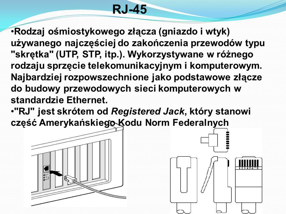 RJ-45 Rodzaj ośmiostykowego złącza (gniazdo i wtyk) używanego najczęściej do zakończenia przewodów typu