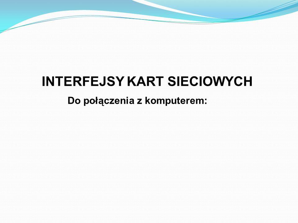INTERFEJSY KART SIECIOWYCH Do połączenia z komputerem: