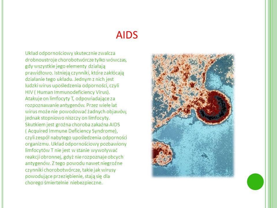 AIDS Układ odpornościowy skutecznie zwalcza drobnoustroje chorobotwórcze tylko wówczas, gdy wszystkie jego elementy działają prawidłowo. Istnieją czyn