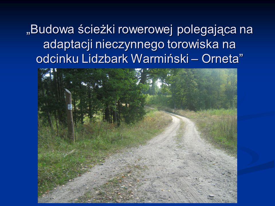 Budowa ścieżki rowerowej polegająca na adaptacji nieczynnego torowiska na odcinku Lidzbark Warmiński – Orneta