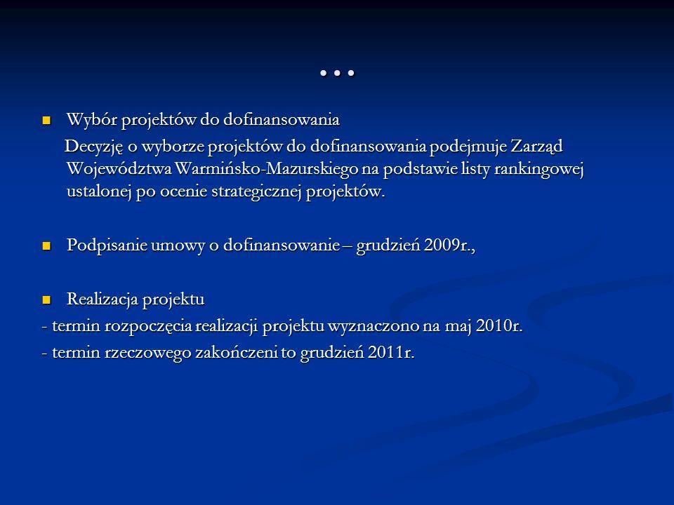 … Wybór projektów do dofinansowania Wybór projektów do dofinansowania Decyzję o wyborze projektów do dofinansowania podejmuje Zarząd Województwa Warmińsko-Mazurskiego na podstawie listy rankingowej ustalonej po ocenie strategicznej projektów.