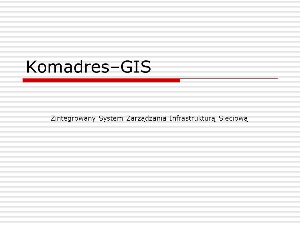 Komadres–GIS Zintegrowany System Zarządzania Infrastrukturą Sieciową