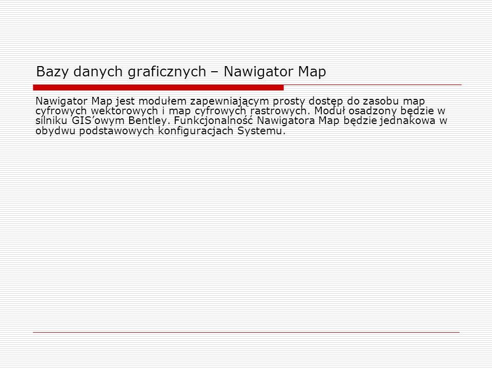 Bazy danych graficznych – Nawigator Map Nawigator Map jest modułem zapewniającym prosty dostęp do zasobu map cyfrowych wektorowych i map cyfrowych ras