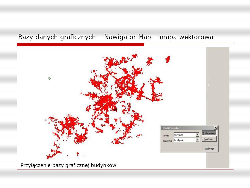Bazy danych graficznych – Nawigator Map – mapa wektorowa Przyłączenie bazy graficznej budynków