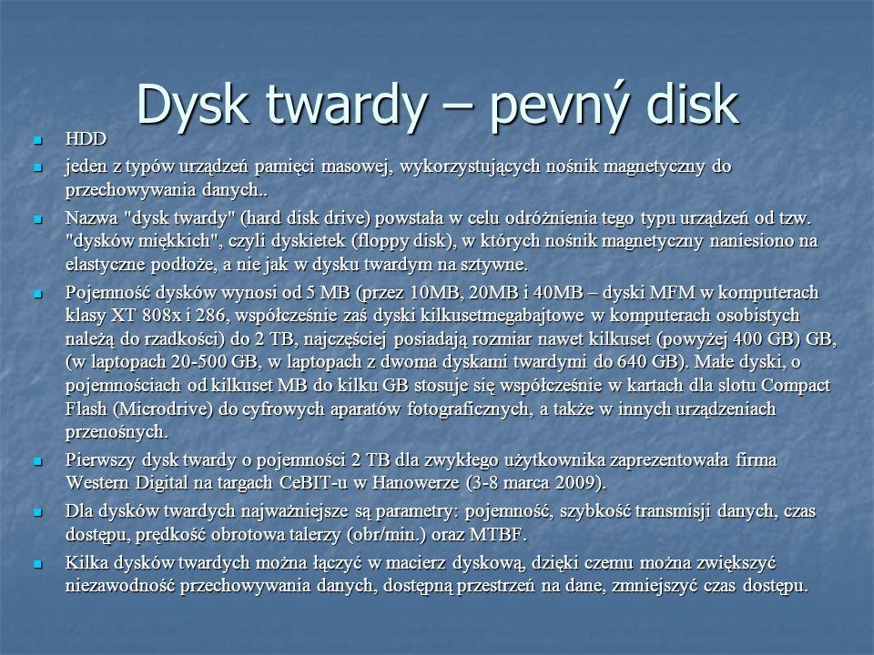 Dysk twardy – pevný disk HDD HDD jeden z typów urządzeń pamięci masowej, wykorzystujących nośnik magnetyczny do przechowywania danych..
