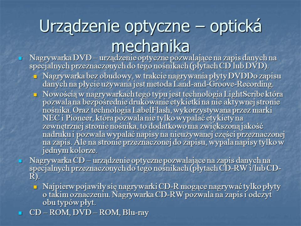 Urządzenie optyczne – optická mechanika Nagrywarka DVD – urządzenie optyczne pozwalające na zapis danych na specjalnych przeznaczonych do tego nośnika
